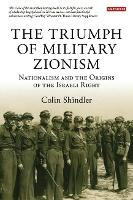 The triumph of military Zionism: nationalism and the origins of the Israeli right
