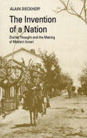 The invention of a nation: Zionist thought and the making of modern Israel