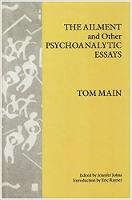 The ailment and other psychoanalytic essays / Tom Main ; edited by Jennifer Johns.