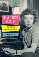 Beautiful exile: the life of Martha Gellhorn