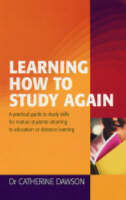 Learning how to study again: a practical guide to study skills for mature students returning to education or distance learning