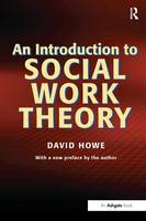 An Introduction to Social Work Theory: Making Sense in Practice