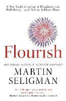 Flourish : a new understanding of happiness and well-being - and how to achieve them / Martin E.P. Seligman.