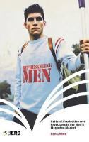 Representing men: cultural production and producers in the men's magazine market