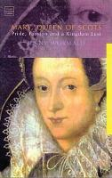 Of marriages and murders, IN: Mary, Queen of Scots: politics, passion and a kingdom lost
