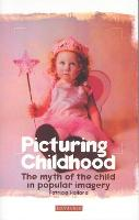 Picturing Childhood: the myth of the child in popular imagery
