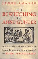 The bewitching of Anne Gunter: a horrible and true story of football, witchcraft, murder and the King of England