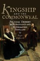 Knox on rebellion, IN: Kingship and the Commonweal: political thought in Renaissance and Reformation Scotland