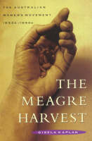 The meagre harvest: the Australian women's movement, 1950s-1990s