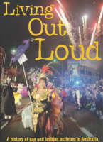 Living out loud: a history of gay and lesbian activism in Australia