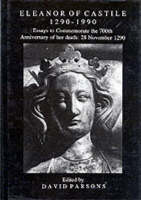 Eleanor of Castile, 1290-1990: essays to commemorate the 700th anniversary of her death: 28 November 1290