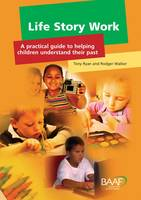 Life story work: a practical guide to helping children understand their past