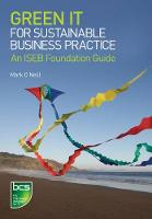 Green IT for sustainable business practice : an ISEB foundation guide / Mark G. O'Neill.