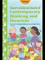 How children learn: 3: Contemporary thinking and theorists