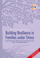 Building resilience in families under stress: supporting families affected by parental substance misuse and/or mental health problems : a handbook for practitioners