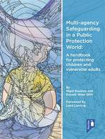 Multi-agency safeguarding in a public protection world: a handbook for protecting children and vulnerable adults