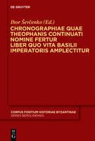 Chronographiae quae Theophanis continuati nomine fertur liber quo Vita Basilii Imperatoris amplectitur