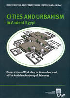 Cities and urbanism in ancient Egypt: papers from a workshop in November 2006 at the Austrian Academy of Sciences