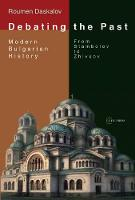 Debating the past: modern Bulgarian history : from Stambolov to Zhivkov