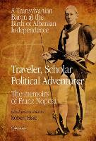 Traveller, scholar, political adventurer: a Transylvanian baron at the birth of Albanian independence ; the memoirs of Baron Franz Nopcsa