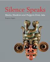 Silence speaks : masks, shadows and puppets from Asia / Francisco Capelo.