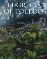 El Greco of Toledo: painter of the visible and the invisible. edited by Fernando Marías