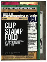 Clip, stamp, fold: the radical architecture of little magazines, 196X to 197X