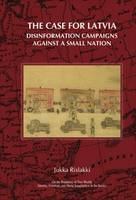 The case for Latvia: disinformation campaigns against a small nation : fourteen hard questions and straight answers about a Baltic country