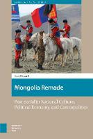 Mongolia Remade: post-socialist national culture, political economy, and cosmopolitics