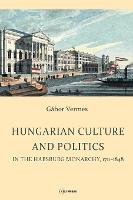 Hungarian culture and politics in the Habsburg monarchy, 1711-1848