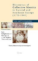 Discourses of collective identity in Central and Southeast Europe (1770-1945): texts and commentaries