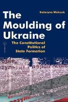 The moulding of Ukraine: the constitutional politics of state formation