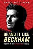 Brand it like Beckham: the story of how brand Beckham was built